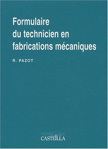 Formulaire du technicien en fabrications mcaniques de Ren Pazot (1 juin 2006) Broch