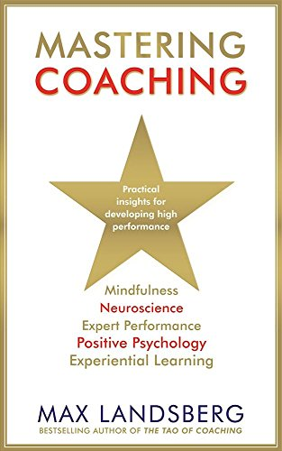 Mastering Coaching: Practical insights for developing high performance