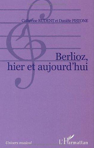 Berlioz, hier et aujourd'hui par Catherine Rudent