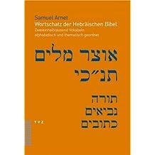 Wortschatz der Hebräischen Bibel. Zweieinhalbtausend Vokabeln alphabetisch und thematisch geordnet