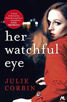 Her Watchful Eye: A gripping thriller full of shocking twists by [Corbin, Julie]