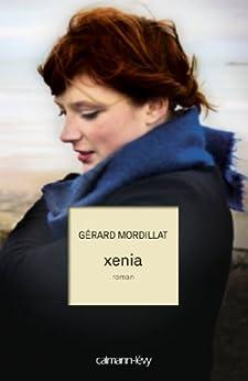 Xenia (Littérature Française) par [Mordillat, Gérard]
