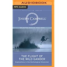 The Flight of the Wild Gander: Explorations in the Mythological Dimension: Selected Essays 1944-1968 (Collected Works of Joseph Campbell)