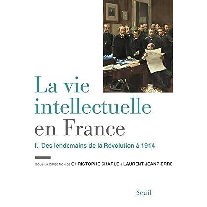 La Vie intellectuelle en France - Tome 1. Des lendemains de la Révolution à 1914 (Sciences humaines (H.C.))
