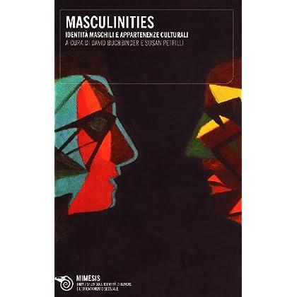 Masculinities. Identità Maschili E Appartenenze Culturali