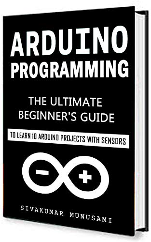 Arduino Programming: The Ultimate Beginners Guide to Learn 10 ...