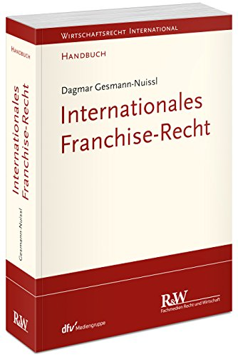 Internationales Franchise-Recht (Wirtschaftsrecht international)