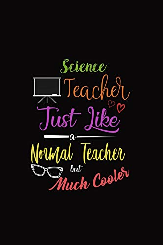 Science Teacher Just Like A Normal Teacher But Much Cooler: A 6 x 9 Inch Matte Softcover Paperback Notebook Journal With 120 Blank Lined Pages -