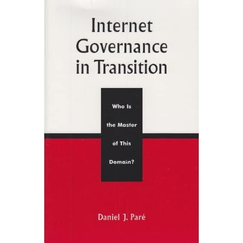 Internet Governance in Transition: Who Is the Master of This Domain? (Critical Media Studies: Institutions, Politics, and Culture) by Par¨¦, Daniel J. (2002) Paperback