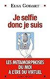 Je selfie donc je suis : Les métamorphoses du moi à l'ère du virtuel (ESSAIS DOC.) (French Edition)