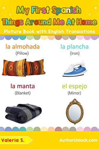 My First Spanish Things Around Me at Home Picture Book with English Translations: Bilingual Early Learning & Easy Teaching Spanish Books for Kids (Teach ... Basic Spanish words for Children nº 15) por Valeria S.