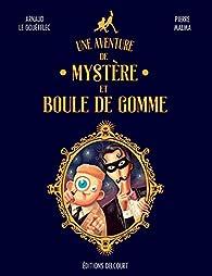 Une aventure de Mystère et Boule de Gomme par Arnaud le Gouëfflec