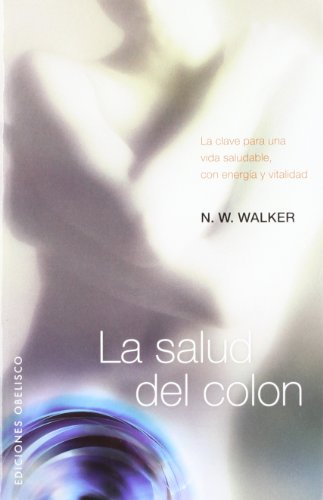 La salud del colon (SALUD Y VIDA NATURAL) por N.W. WALKER