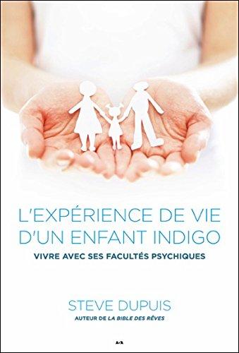 L'expérience de vie d'un enfant indigo - Vivre avec ses facultés psychiques par Steve Dupuis
