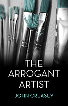 The Arrogant Artist: The Baron & The Arrogant Artist by [Creasey, John]