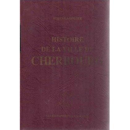 Histoire de la ville de Cherbourg, de Voisin-la-Hougue, continuée depuis 1728 jusqu'à 1835 par Vérusmor