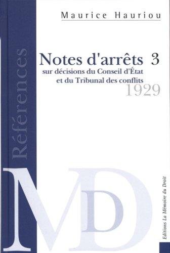 Notes d'arrêts sur décisions du Conseil d'État et du Tribunal des Conflits publiées au Recueil Sirey de 1892 à 1929, 2ème éd, Tome 3 par Maurice HAURIOU