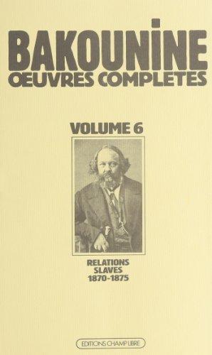 Oeuvres compltes / de Bakounine  Tome 6 : Oeuvres compltes, 1870-1875, Michel Bakounine et ses relations slaves