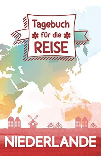 Niederlande - Tagebuch für die Reise: Reisejournal zum Selberschreiben, als eigenes Urlaubstagebuch oder Geschenk für die Reise in die Niederlande