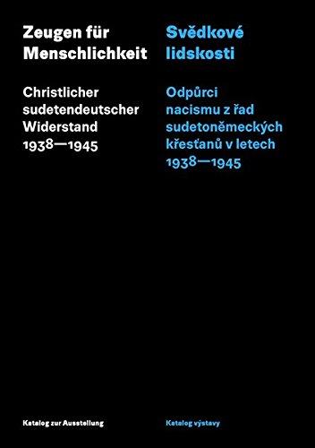 Zeugen für Menschlichkeit: Christlicher sudetendeutscher Widerstand 1938-1945