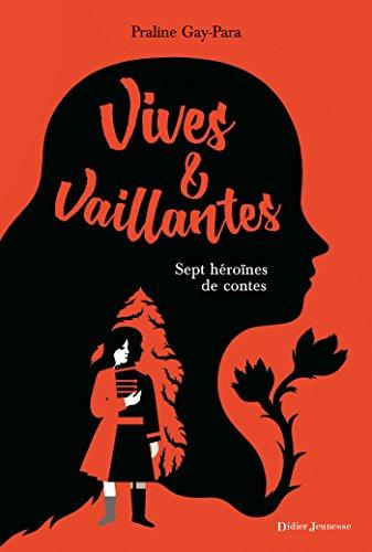 Vives & vaillantes, Sept héroïnes de contes
