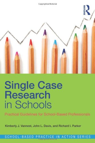 Single Case Research in Schools: Practical Guidelines for School-Based Professionals (School-Based Practice in Action)