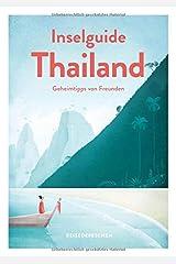 Inselguide Thailand - Reiseführer Inseln und Strände: Tipps für die schönsten Inseln: Dein Reisehandbuch zu Thailands Trauminseln (Geheimtipps von Freunden) Taschenbuch