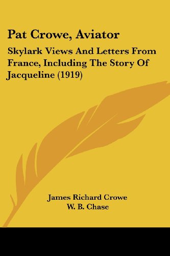 Pat Crowe, Aviator: Skylark Views and Letters from France, Including the Story of Jacqueline (1919)