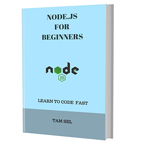 NODE.JS FOR BEGINNERS: Learn Coding Fast! NODE.JS Crash Course, A QuickStart eBook, Tutorial Book with Hands-On Projects, In Easy Steps! An Ultimate Beginner's Guide! Kindle Edition (English Edition)