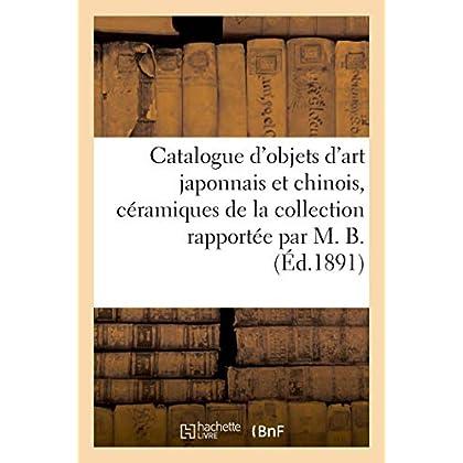 Catalogue d'objets d'art japonnais et chinois, céramiques, laques, trousses de médecine: de la collection rapportée par M. B.