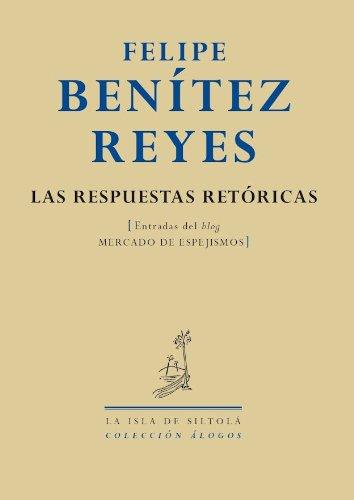 Las respuestas retóricas por Felipe Benitez Reyes