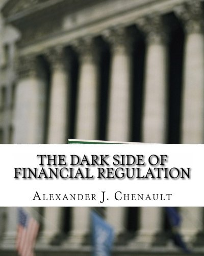 The Dark Side of Financial Regulation: Cheating the System through Securities & ERISA Fraud, Insider trading, Market Manipulation & Other Schemes by Alexander J Chenault (2010-10-15)