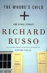 The Whore's Child: and Other Stories by Richard Russo (2002-07-09)