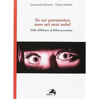 Se Sei Paranoico, Non Sei Mai Solo! Dalla Diffidenza Al Delirio Paranoico