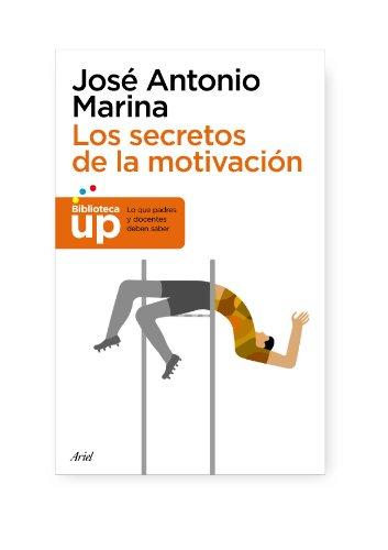 Los secretos de la motivación (Biblioteca UP) por José Antonio Marina