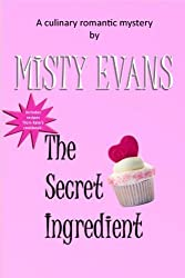 The Secret Ingredient: A Culinary Romantic Mystery by Misty Evans (2012-07-31)