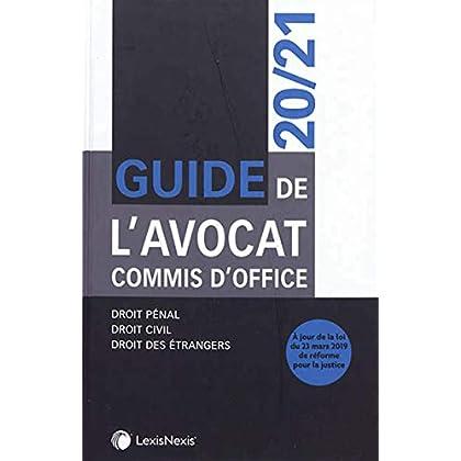 Guide de l'avocat commis d'office 20/21: Droit pénal - Droit civil - Droit des étrangers. A jour de la loi du 23 mars 2019 de réforme pour la justice