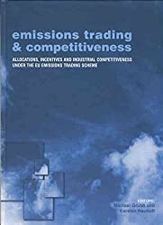 [(Emissions Trading and Competitiveness : Allocations, Incentives and Industrial Competitiveness under the EU Emissions Trading Scheme)] [By (author) Michael Grubb ] published on (June, 2015)