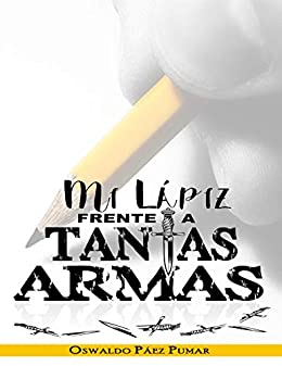 Mi lápiz frente a tantas armas eBook: Páez-Pumar, Oswaldo, Greaves ...