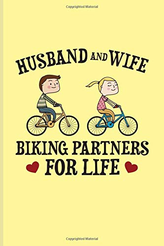 Husband And Wife Biking Partners For Life: Biking And Cycling Journal For Cyclists, Biking Couple, Mountain Bike Trails, Street Race, Downhill & Wheelies Fans - 6x9 - 100 Blank Lined Pages