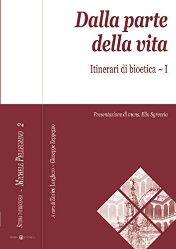Dalla parte della vita. Itinerari di bioetica: 1 (Studia Taurinensia. Inediti Pellegrino)
