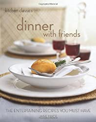 Dinner with Friends: The Entertaining Recipes You Must Have (Kitchen Classics series) by Jane Price (2007-03-19)