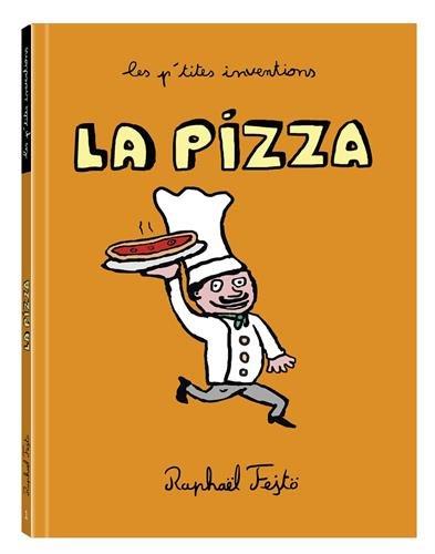 LES P'TITES INVENTIONS - LA PIZZA par Raphaël Fejtö