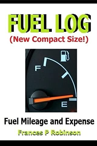 Fuel Log: Fuel Mileage and Repair Expense - New Compact 6 x 9 Size Fuel Log Book by Frances P Robinson (2015-07-09)
