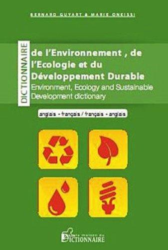 Dictionnaire de l'environnement de l'cologie et du dveloppement durable Anglais-Franais