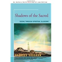 Shadows of the Sacred: Seeing Through Spiritual Illusions by Frances Vaughan (2005-09-14)