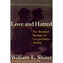 Love and Hatred: Troubled Marriage of Leo and Sonya Tolstoy by William L. Shirer (1994-07-22)
