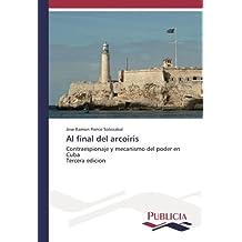 Al final del arcoiris: Contraespionaje y mecanismo del poder en Cuba Tercera edicion