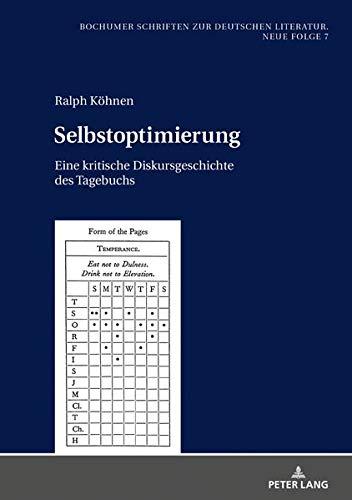 Selbstoptimierung: Eine kritische Diskursgeschichte des Tagebuchs (Bochumer Schriften zur deutschen Literatur. Neue Folge)