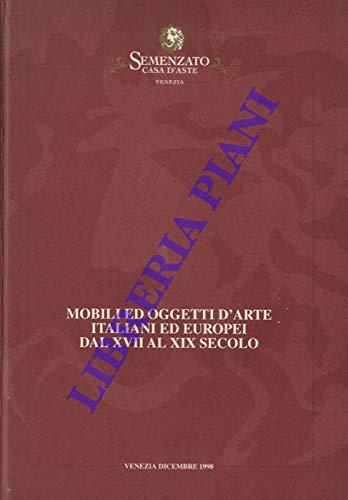 Mobili ed oggetti d'arte italiani ed europei dal xvii al xix secolo.